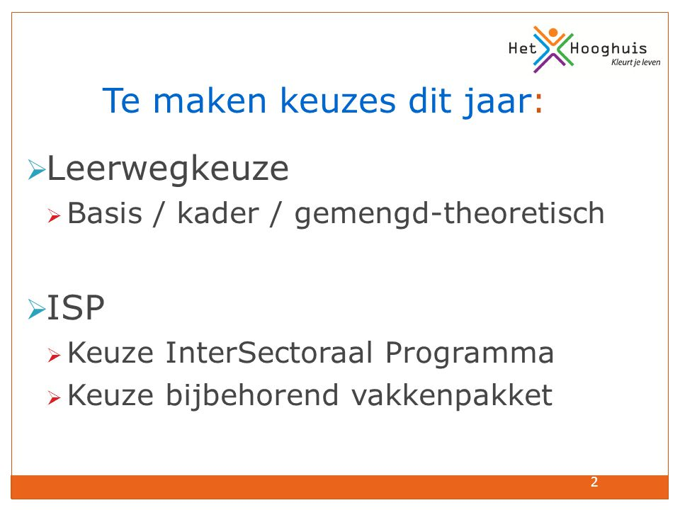 2 Te maken keuzes dit jaar:  Leerwegkeuze  Basis / kader / gemengd-theoretisch  ISP  Keuze InterSectoraal Programma  Keuze bijbehorend vakkenpakk