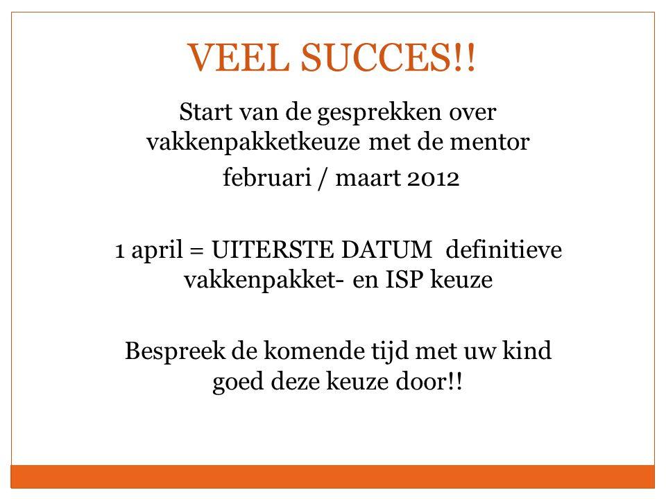 VEEL SUCCES!! Start van de gesprekken over vakkenpakketkeuze met de mentor februari / maart 2012 1 april = UITERSTE DATUM definitieve vakkenpakket- en