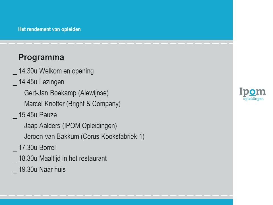 Het rendement van opleiden Programma _14.30u Welkom en opening _14.45u Lezingen Gert-Jan Boekamp (Alewijnse) Marcel Knotter (Bright & Company) _15.45u
