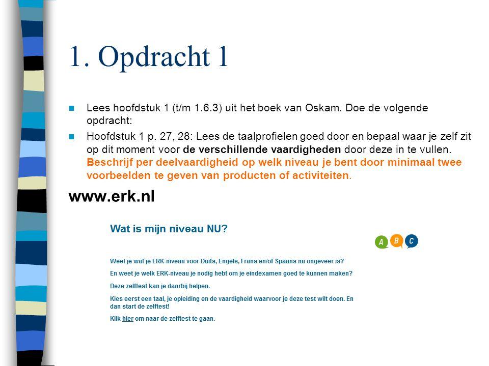 1. Opdracht 1 Lees hoofdstuk 1 (t/m 1.6.3) uit het boek van Oskam. Doe de volgende opdracht: Hoofdstuk 1 p. 27, 28: Lees de taalprofielen goed door en