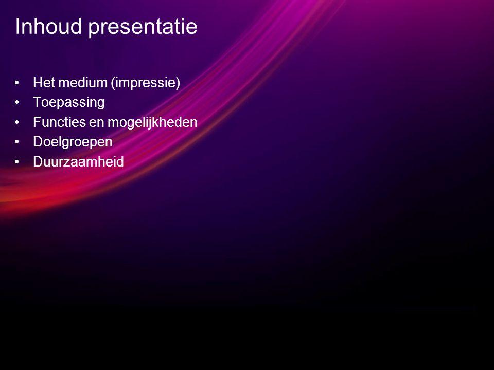 Inhoud presentatie Het medium (impressie) Toepassing Functies en mogelijkheden Doelgroepen Duurzaamheid