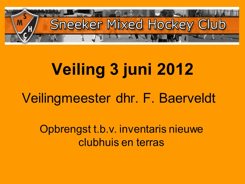 Veiling 3 juni 2012 Veilingmeester dhr. F. Baerveldt Opbrengst t.b.v.
