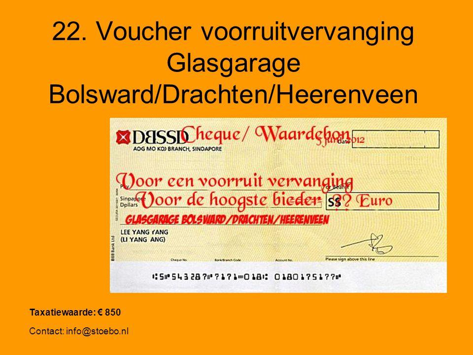22. Voucher voorruitvervanging Glasgarage Bolsward/Drachten/Heerenveen Taxatiewaarde: € 850 Contact: info@stoebo.nl