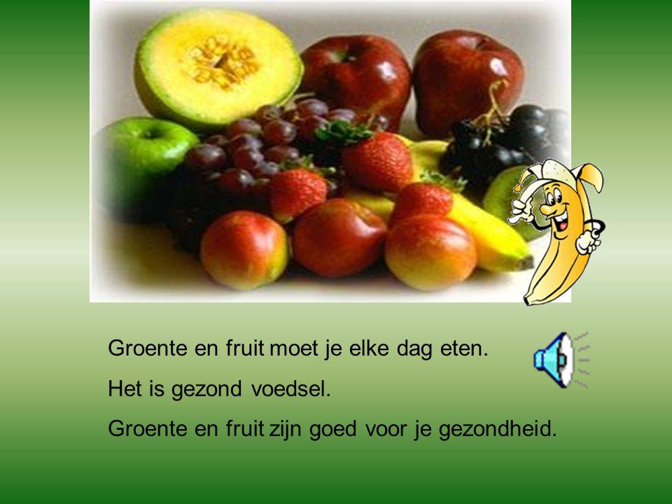 Groente en fruit moet je elke dag eten.Het is gezond voedsel.