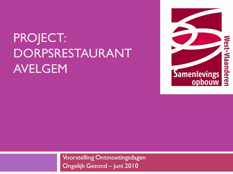 PROJECT: DORPSRESTAURANT AVELGEM Voorstelling Ontmoetingsdagen Ongelijk Gezond – juni 2010