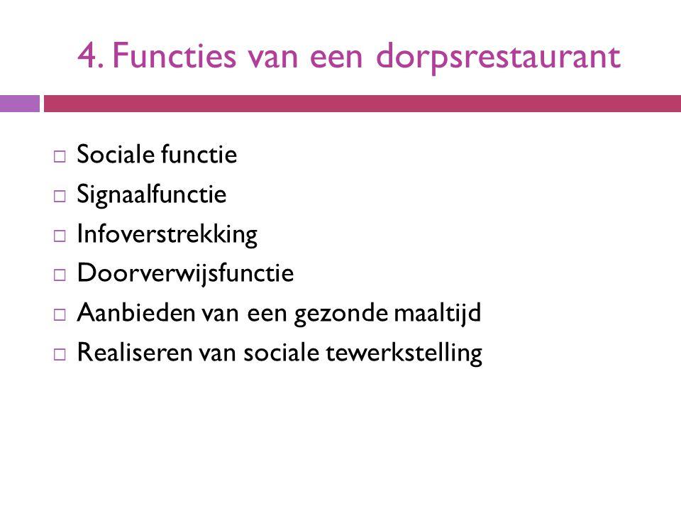 4. Functies van een dorpsrestaurant  Sociale functie  Signaalfunctie  Infoverstrekking  Doorverwijsfunctie  Aanbieden van een gezonde maaltijd 