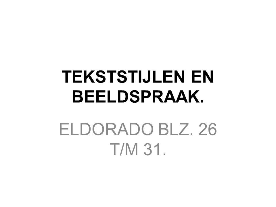 TEKSTSTIJLEN EN BEELDSPRAAK. ELDORADO BLZ. 26 T/M 31.