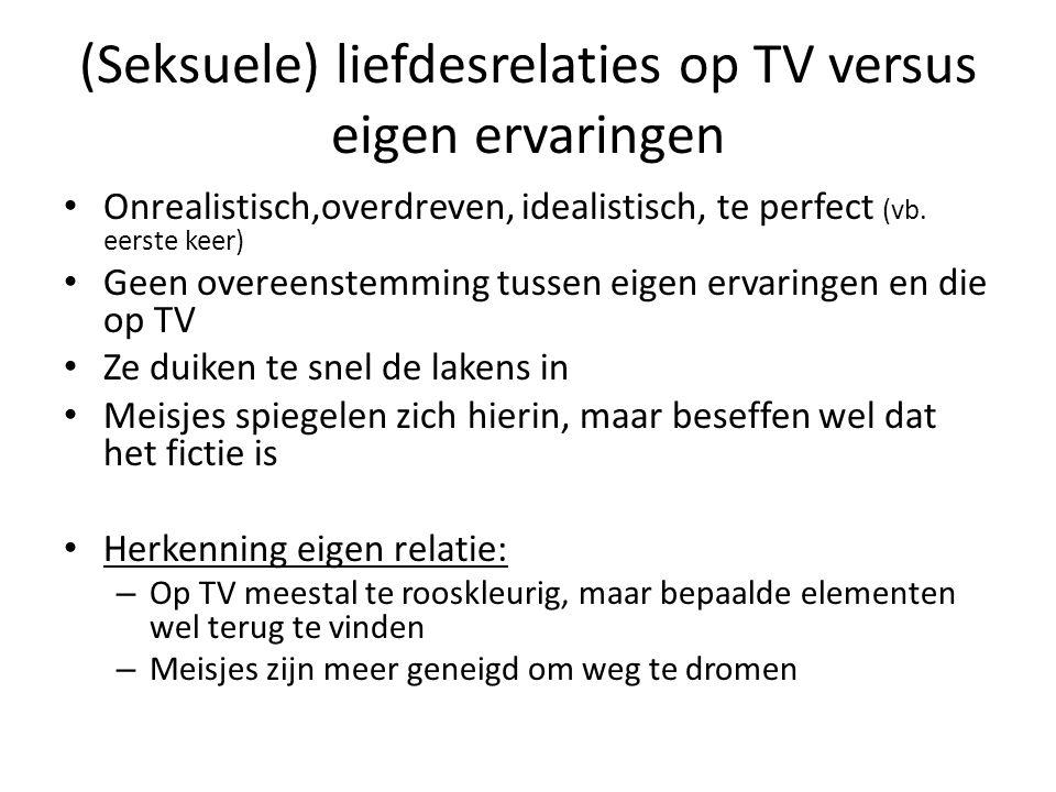 (Seksuele) liefdesrelaties op TV versus eigen ervaringen Onrealistisch,overdreven, idealistisch, te perfect (vb. eerste keer) Geen overeenstemming tus