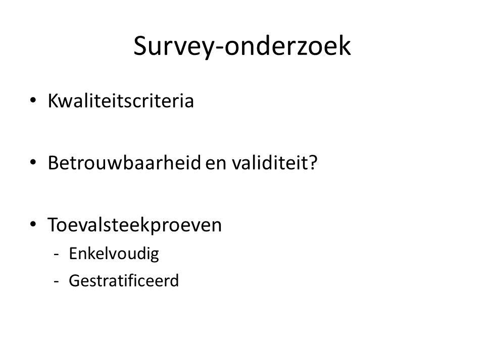 Survey-onderzoek Kwaliteitscriteria Betrouwbaarheid en validiteit? Toevalsteekproeven -Enkelvoudig -Gestratificeerd