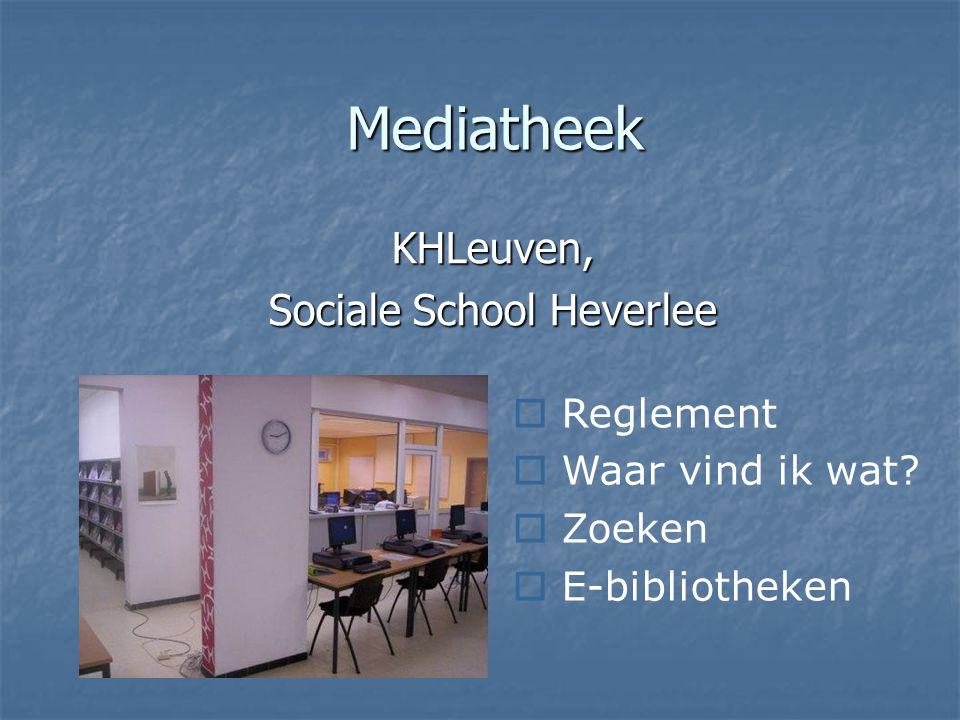 Mediatheek KHLeuven, Sociale School Heverlee  Reglement  Waar vind ik wat?  Zoeken  E-bibliotheken