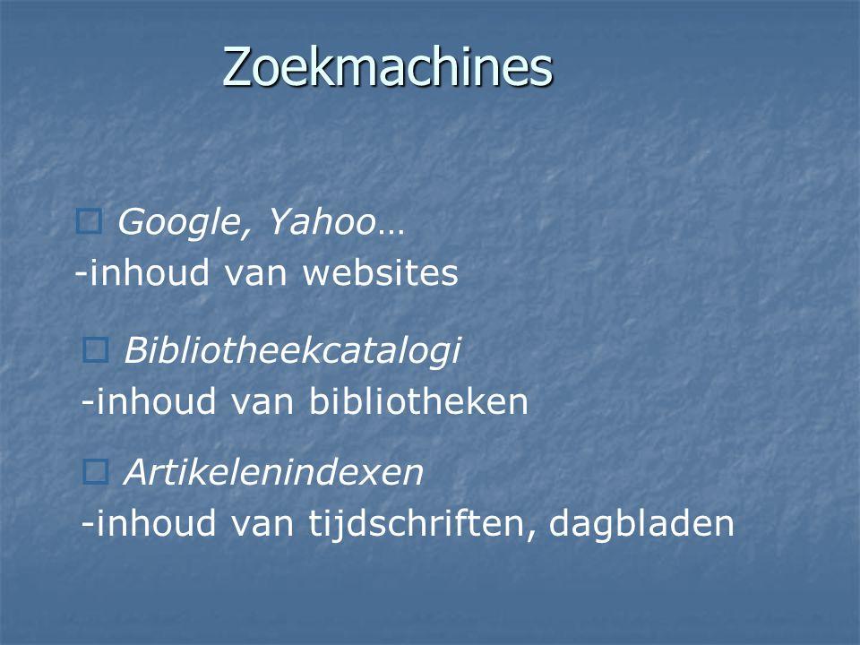 Zoekmachines  Google, Yahoo… -inhoud van websites  Bibliotheekcatalogi -inhoud van bibliotheken  Artikelenindexen -inhoud van tijdschriften, dagbla