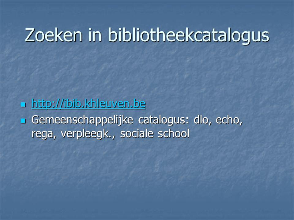 Zoeken in bibliotheekcatalogus http://ibib.khleuven.be http://ibib.khleuven.be http://ibib.khleuven.be Gemeenschappelijke catalogus: dlo, echo, rega,