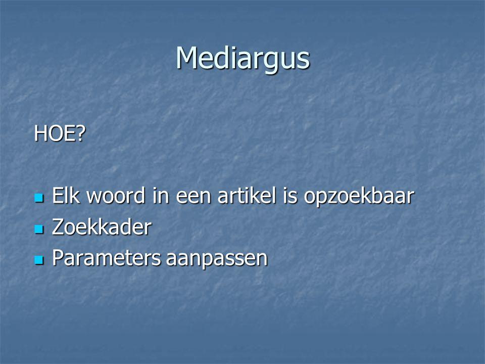 Mediargus HOE? Elk woord in een artikel is opzoekbaar Elk woord in een artikel is opzoekbaar Zoekkader Zoekkader Parameters aanpassen Parameters aanpa