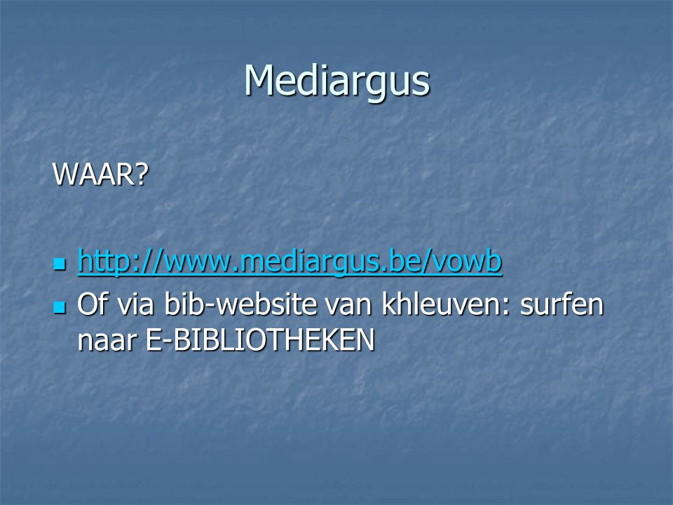 Mediargus WAAR? http://www.mediargus.be/vowb http://www.mediargus.be/vowb http://www.mediargus.be/vowb Of via bib-website van khleuven: surfen naar E-