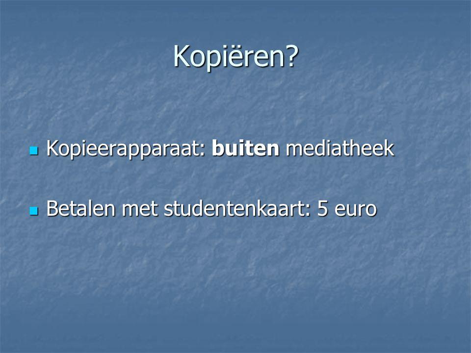Kopiëren? Kopieerapparaat: buiten mediatheek Kopieerapparaat: buiten mediatheek Betalen met studentenkaart: 5 euro Betalen met studentenkaart: 5 euro