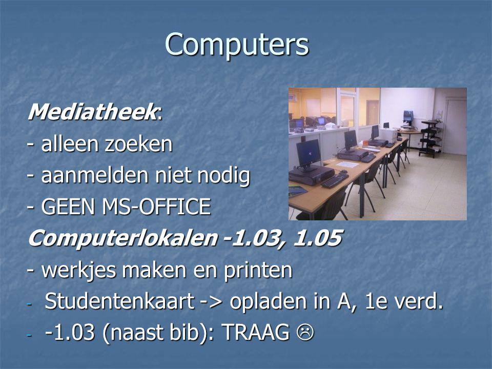 Computers Mediatheek: - alleen zoeken - aanmelden niet nodig - GEEN MS-OFFICE Computerlokalen -1.03, 1.05 - werkjes maken en printen - Studentenkaart