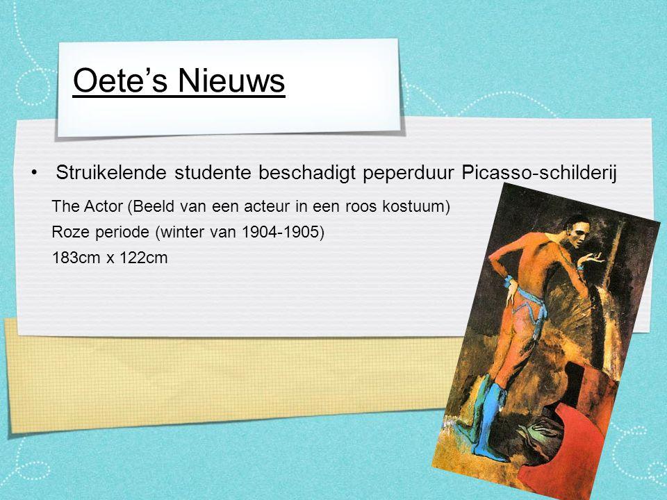 Oete's Nieuws The Actor van Pablo Picasso Onschatbare waarde Schilderij is helft minder waard Struikelende studente beschadigt peperduur Picasso-schilderij 130.000.000 dollar = meer dan 93.000.000 Euro 50% minder waard