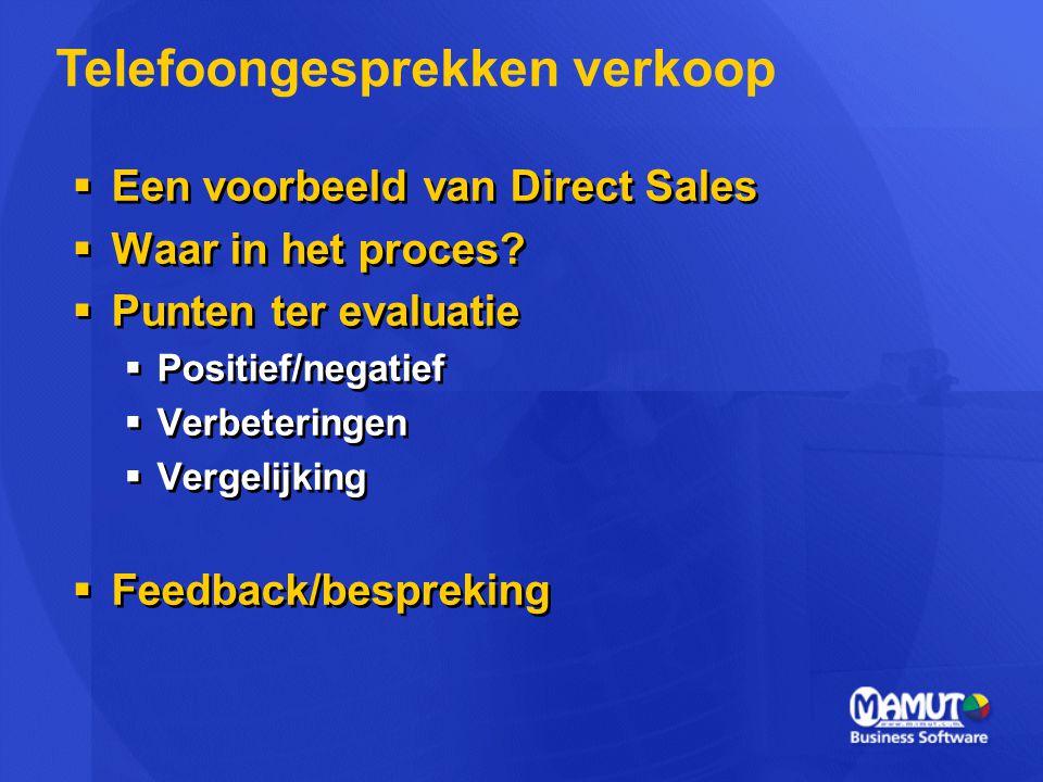  Een voorbeeld van Direct Sales  Waar in het proces?  Punten ter evaluatie  Positief/negatief  Verbeteringen  Vergelijking  Feedback/bespreking