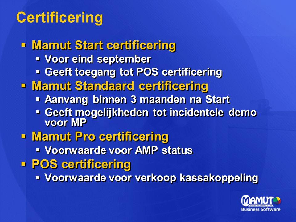  Mamut Start certificering  Voor eind september  Geeft toegang tot POS certificering  Mamut Standaard certificering  Aanvang binnen 3 maanden na Start  Geeft mogelijkheden tot incidentele demo voor MP  Mamut Pro certificering  Voorwaarde voor AMP status  POS certificering  Voorwaarde voor verkoop kassakoppeling  Mamut Start certificering  Voor eind september  Geeft toegang tot POS certificering  Mamut Standaard certificering  Aanvang binnen 3 maanden na Start  Geeft mogelijkheden tot incidentele demo voor MP  Mamut Pro certificering  Voorwaarde voor AMP status  POS certificering  Voorwaarde voor verkoop kassakoppeling Certificering