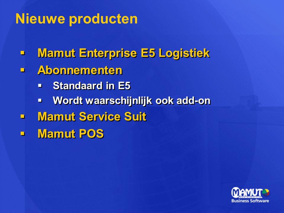 Mamut Enterprise E5 Logistiek  Abonnementen  Standaard in E5  Wordt waarschijnlijk ook add-on  Mamut Service Suit  Mamut POS  Mamut Enterprise E5 Logistiek  Abonnementen  Standaard in E5  Wordt waarschijnlijk ook add-on  Mamut Service Suit  Mamut POS Nieuwe producten