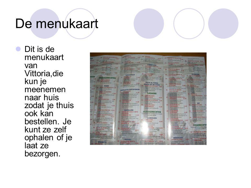 De menukaart Dit is de menukaart van Vittoria,die kun je meenemen naar huis zodat je thuis ook kan bestellen. Je kunt ze zelf ophalen of je laat ze be