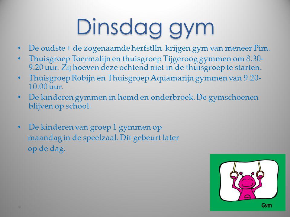 Dinsdag gym De oudste + de zogenaamde herfstlln. krijgen gym van meneer Pim. Thuisgroep Toermalijn en thuisgroep Tijgeroog gymmen om 8.30- 9.20 uur. Z