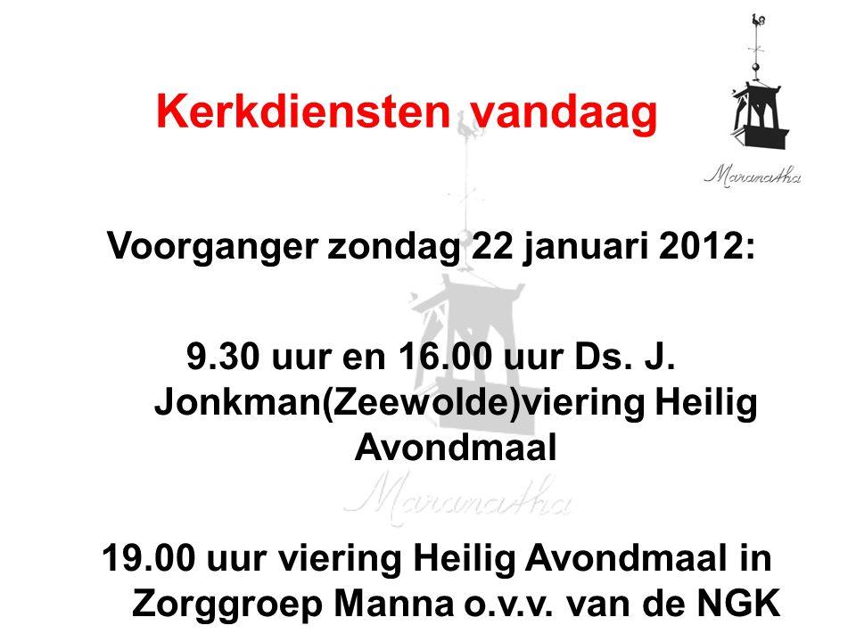 Voorganger zondag 22 januari 2012: 9.30 uur en 16.00 uur Ds.