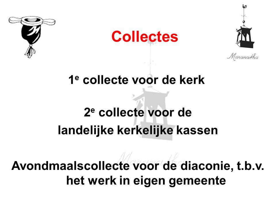 1 e collecte voor de kerk 2 e collecte voor de landelijke kerkelijke kassen Avondmaalscollecte voor de diaconie, t.b.v.