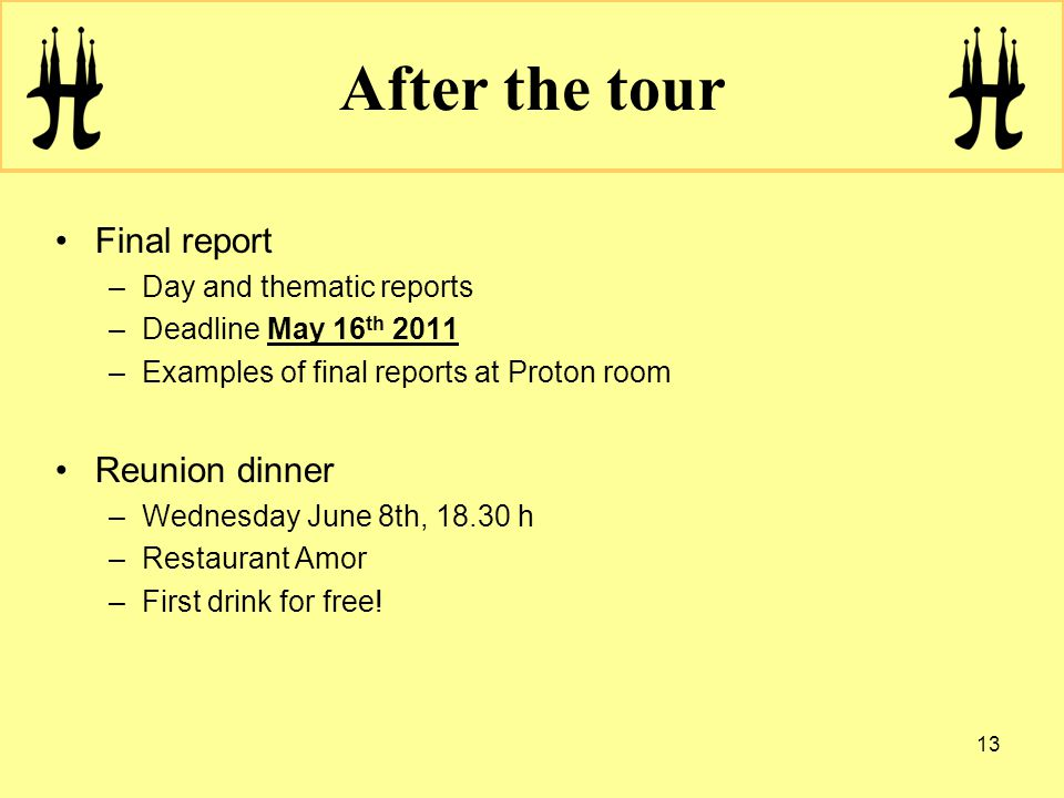 Final report –Day and thematic reports –Deadline May 16 th 2011 –Examples of final reports at Proton room Reunion dinner –Wednesday June 8th, 18.30 h –Restaurant Amor –First drink for free.