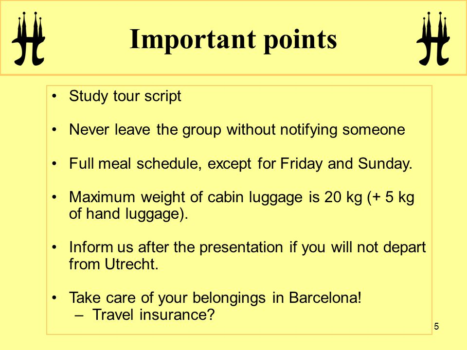 5 Important points Study tour script Never leave the group without notifying someone Full meal schedule, except for Friday and Sunday.