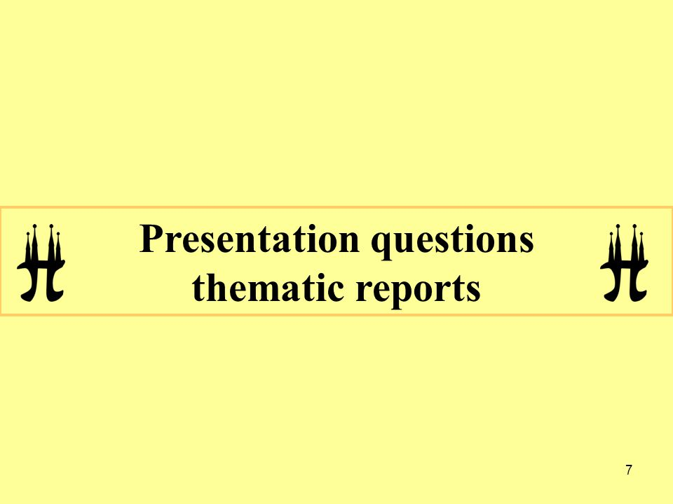 7 Presentation questions thematic reports