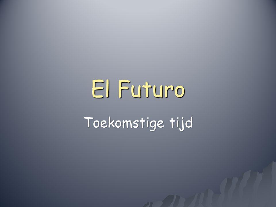 El Futuro Toekomstige tijd