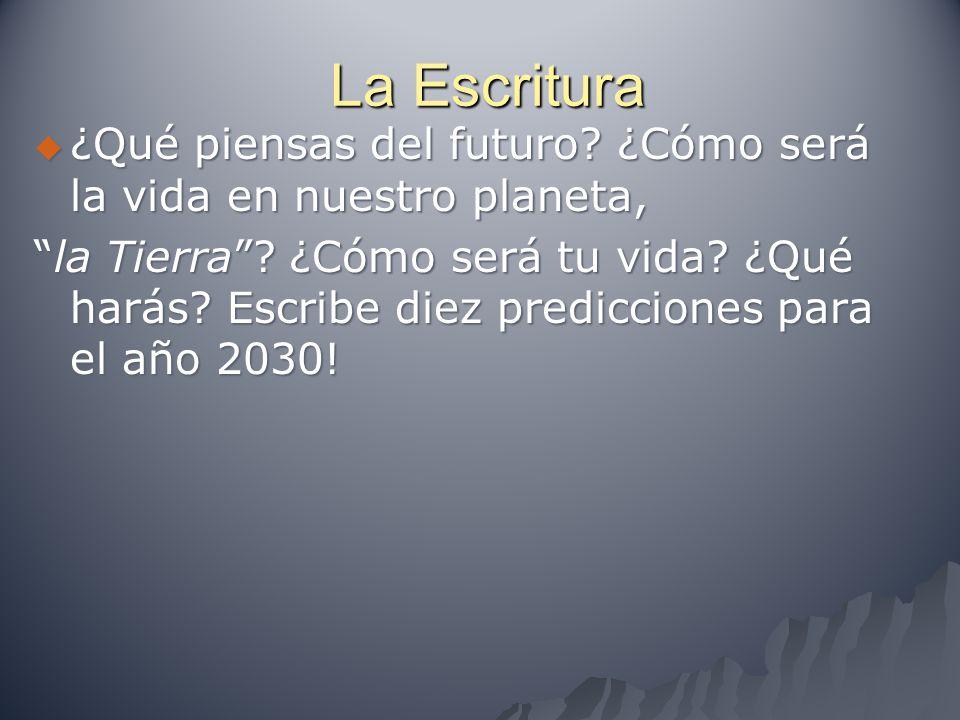 """La Escritura  ¿Qué piensas del futuro? ¿Cómo será la vida en nuestro planeta, """"la Tierra""""? ¿Cómo será tu vida? ¿Qué harás? Escribe diez predicciones"""