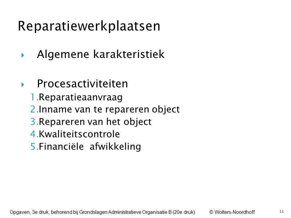 14  Algemene karakteristiek  Procesactiviteiten 1.Reparatieaanvraag 2.Inname van te repareren object 3.Repareren van het object 4.Kwaliteitscontrole