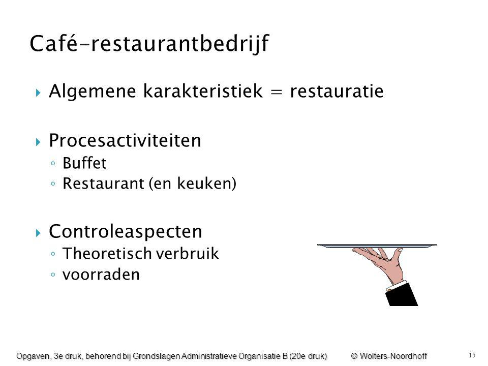 15  Algemene karakteristiek = restauratie  Procesactiviteiten ◦ Buffet ◦ Restaurant (en keuken)  Controleaspecten ◦ Theoretisch verbruik ◦ voorrade