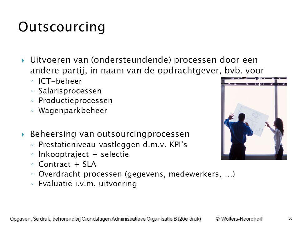 16  Uitvoeren van (ondersteundende) processen door een andere partij, in naam van de opdrachtgever, bvb. voor ◦ ICT-beheer ◦ Salarisprocessen ◦ Produ