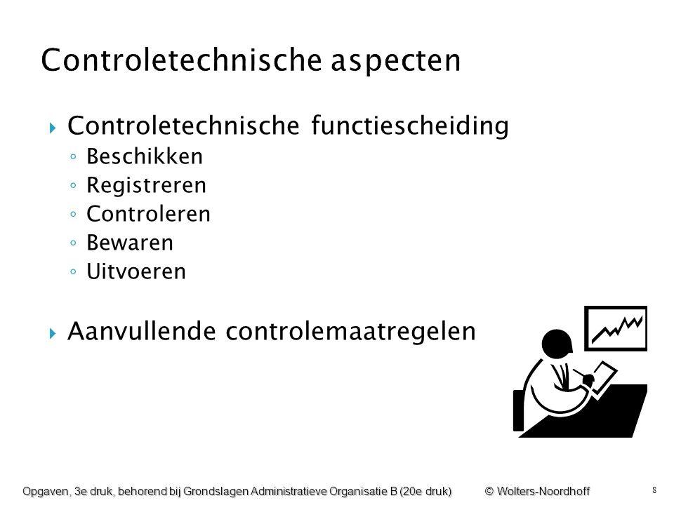 8  Controletechnische functiescheiding ◦ Beschikken ◦ Registreren ◦ Controleren ◦ Bewaren ◦ Uitvoeren  Aanvullende controlemaatregelen Opgaven, 3e d