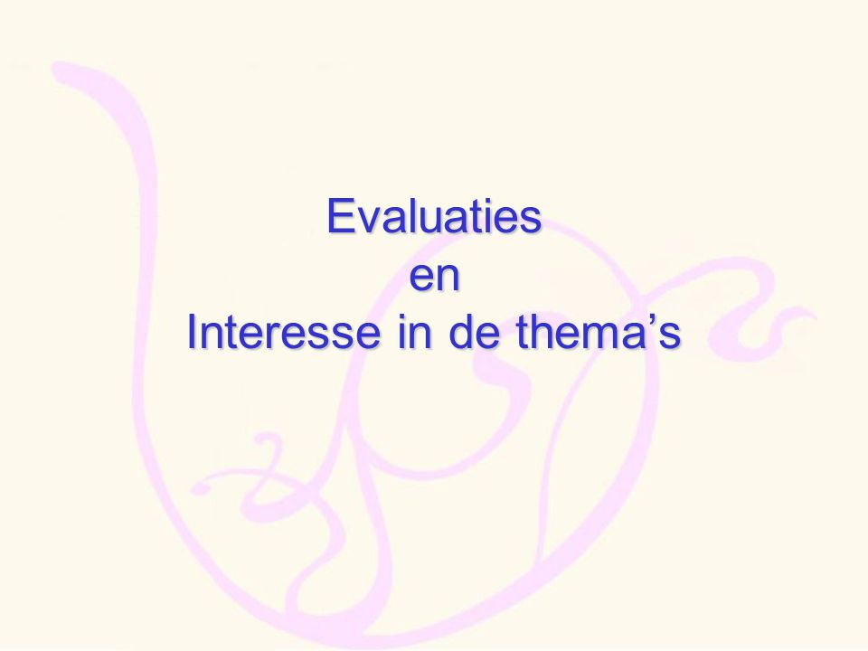 Evaluaties en Interesse in de thema's