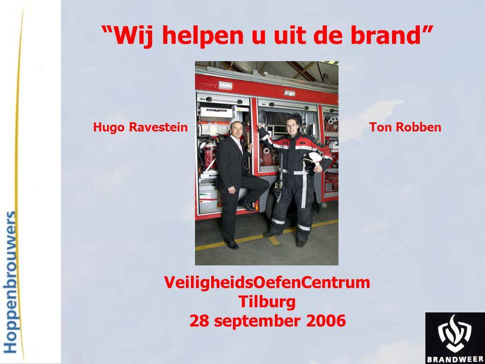 """""""Wij helpen u uit de brand"""" Hugo Ravestein Ton Robben VeiligheidsOefenCentrum Tilburg 28 september 2006"""