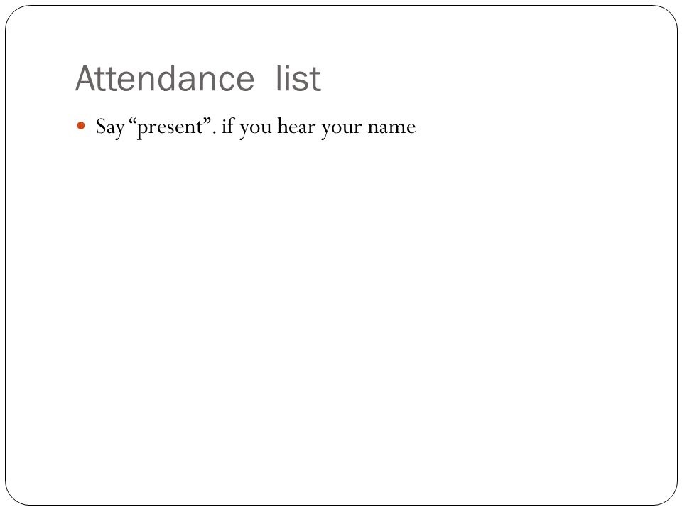 """Attendance list Say """"present"""". if you hear your name"""