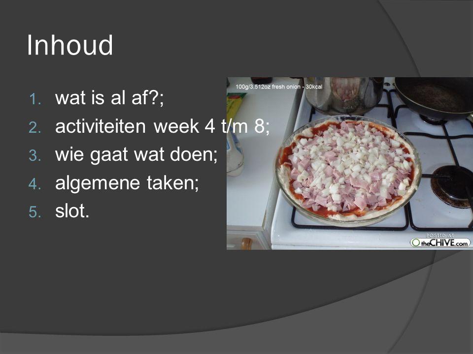 Inhoud 1. wat is al af ; 2. activiteiten week 4 t/m 8; 3.