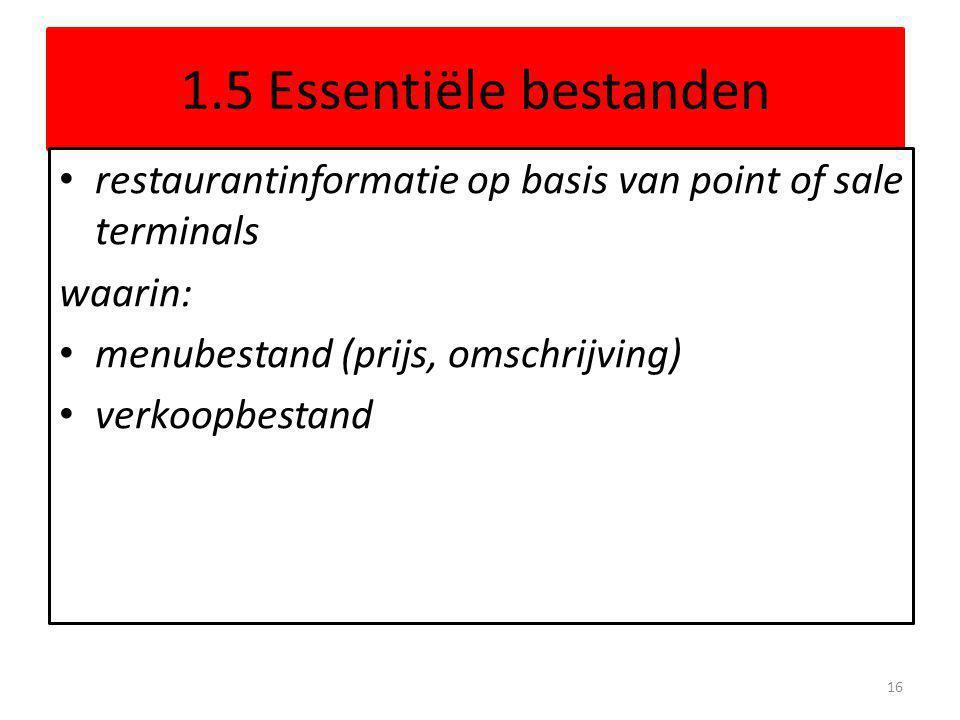 1.5 Essentiële bestanden restaurantinformatie op basis van point of sale terminals waarin: menubestand (prijs, omschrijving) verkoopbestand 16