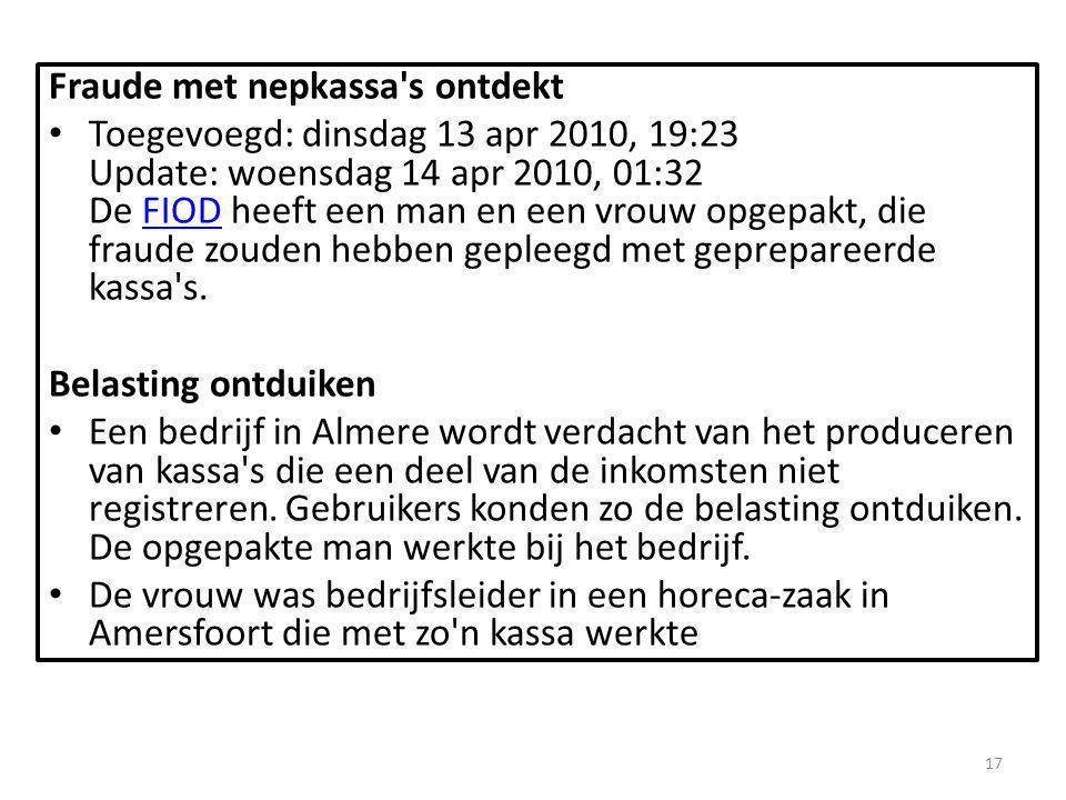Fraude met nepkassa's ontdekt Toegevoegd: dinsdag 13 apr 2010, 19:23 Update: woensdag 14 apr 2010, 01:32 De FIOD heeft een man en een vrouw opgepakt,