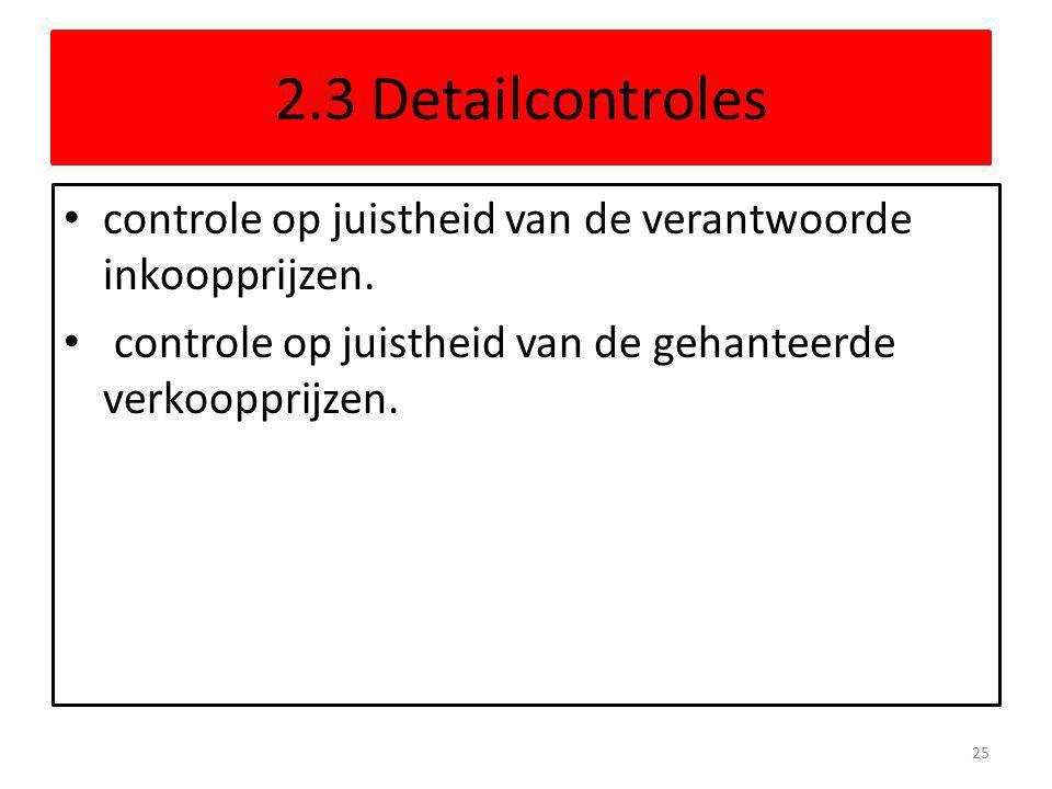 2.3 Detailcontroles controle op juistheid van de verantwoorde inkoopprijzen. controle op juistheid van de gehanteerde verkoopprijzen. 25