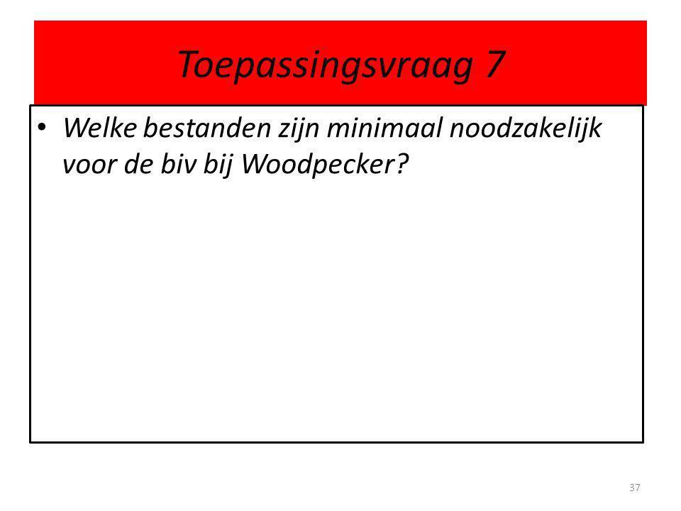 Toepassingsvraag 7 Welke bestanden zijn minimaal noodzakelijk voor de biv bij Woodpecker? 37
