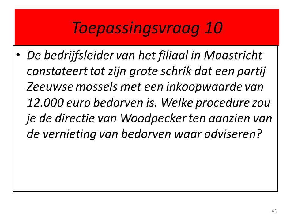 Toepassingsvraag 10 De bedrijfsleider van het filiaal in Maastricht constateert tot zijn grote schrik dat een partij Zeeuwse mossels met een inkoopwaa