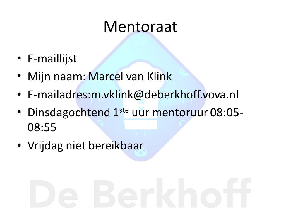 Mentoraat E-maillijst Mijn naam: Marcel van Klink E-mailadres:m.vklink@deberkhoff.vova.nl Dinsdagochtend 1 ste uur mentoruur 08:05- 08:55 Vrijdag niet