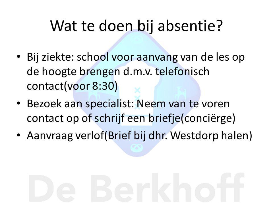 Wat te doen bij absentie? Bij ziekte: school voor aanvang van de les op de hoogte brengen d.m.v. telefonisch contact(voor 8:30) Bezoek aan specialist:
