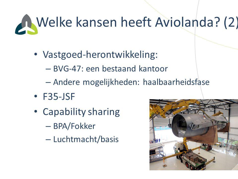 Welke kansen heeft Aviolanda? (2) Vastgoed-herontwikkeling: – BVG-47: een bestaand kantoor – Andere mogelijkheden: haalbaarheidsfase F35-JSF Capabilit