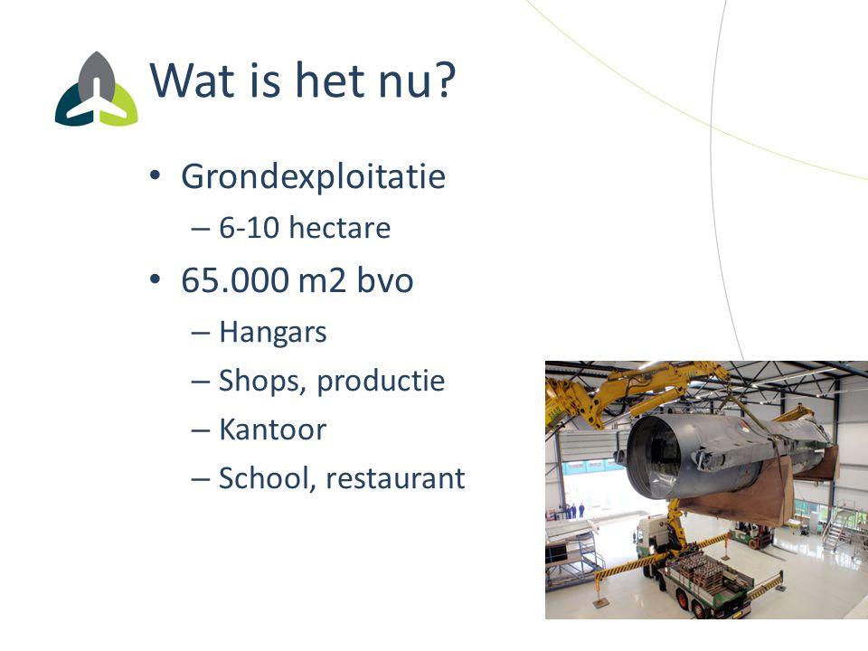 Wat is het nu? Grondexploitatie – 6-10 hectare 65.000 m2 bvo – Hangars – Shops, productie – Kantoor – School, restaurant